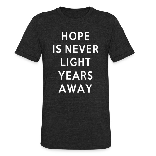 UNISEX HOPE IS NEVER LIGHT YEARS AWAY - Unisex Tri-Blend T-Shirt