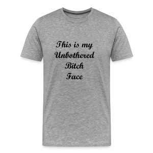 UNBOTHERED BITCH FACE  - Men's Premium T-Shirt