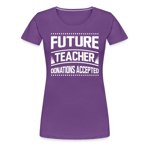 Donations Accepted - Women's Premium T-Shirt