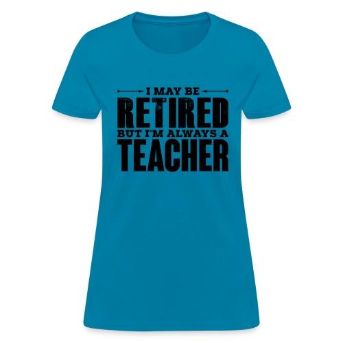 Always a Teacher - Women's T-Shirt