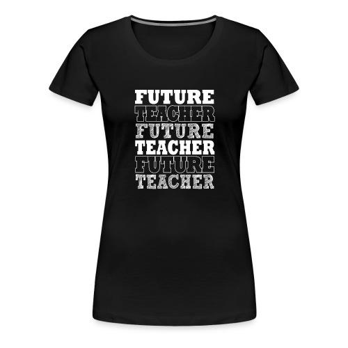 Future Teacher - Women's Premium T-Shirt