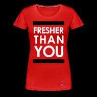 T-Shirts ~ Women's Premium T-Shirt ~ Fresher Than You graphic tee