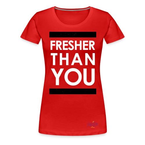 Fresher Than You graphic tee - Women's Premium T-Shirt
