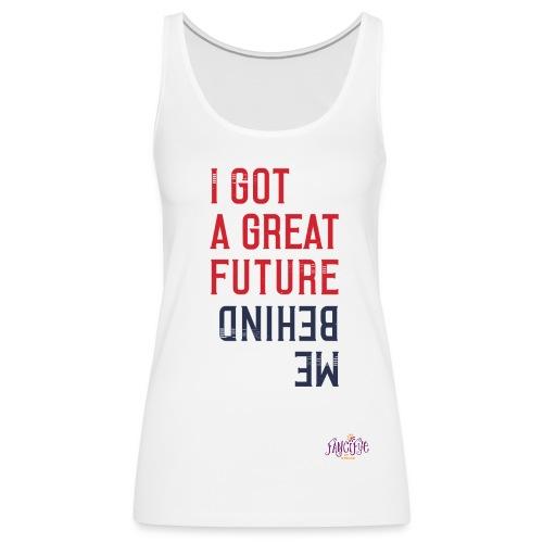 I Got A Great Future Behind Me Graphic tshirt - Women's Premium Tank Top