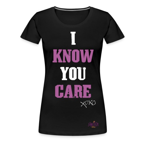 I Know You Care graphic Tshirt - Women's Premium T-Shirt
