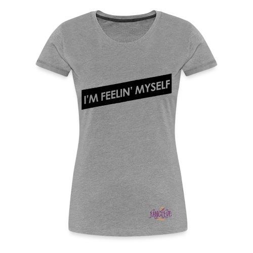 I'm Feelin' Myself Graphic Tee - Women's Premium T-Shirt
