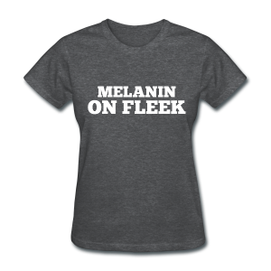 Melanin on Fleek - Women's T-Shirt