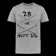 T-Shirts ~ Men's Premium T-Shirt ~ 2B Or Not 2B (Men's Shirt)