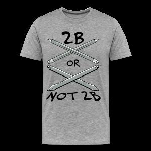 2B Or Not 2B (Men's Shirt) - Men's Premium T-Shirt