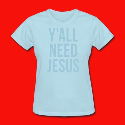 Y'all Need Jesus Women's T-shirt - Women's T-Shirt