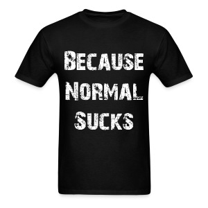 BECAUSE NORMAL SUCKS - Men's T-Shirt