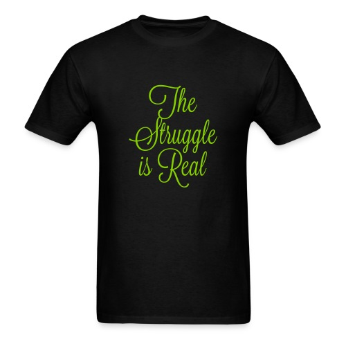 THE STRUGGLE IS REAL - Men's T-Shirt
