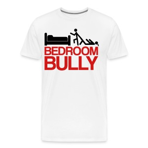 Bed Room Bully T-Shirts (White) - Men's Premium T-Shirt