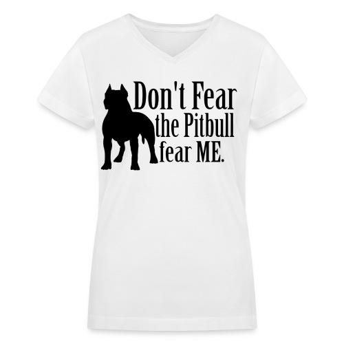 dont fear my pitbul - Women's V-Neck T-Shirt