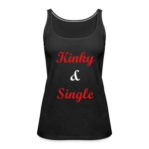 KINKY & SINGLE  - Women's Premium Tank Top