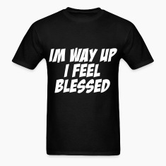 I'm Way Up I Feel Blessed T-Shirts