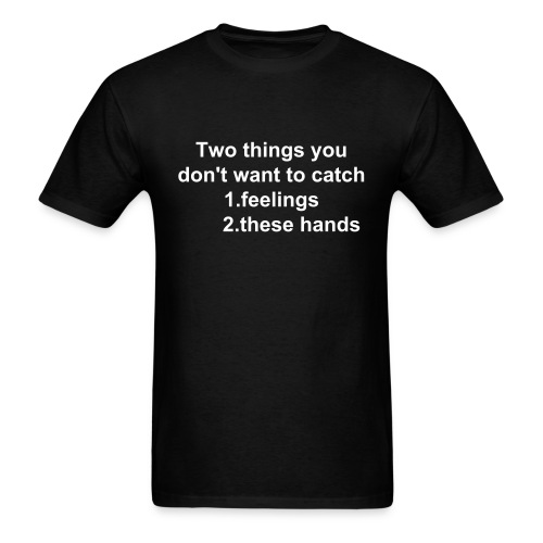 TWO THINGS YOU DONT WANT  - Men's T-Shirt