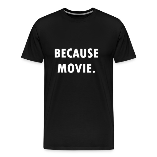 Men's Premium T-Shirt - Why? Because movie.