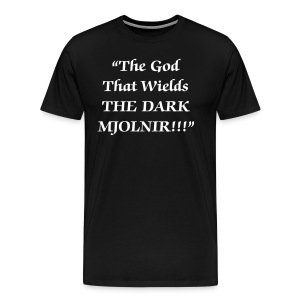 The God That Wields THE DARK MJOLNIR T-Shirt!!! - Men's Premium T-Shirt