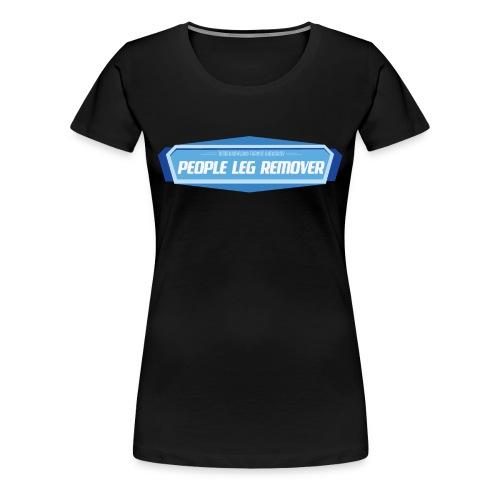 People Leg Remover - Women's - Women's Premium T-Shirt