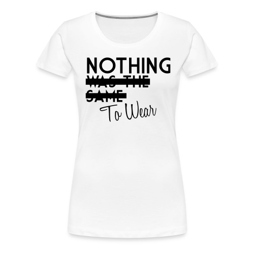 Nothing Was the Same, I Mean Nothing To Wear - Women's Premium T-Shirt