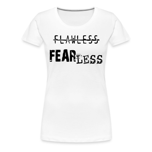 Fearless, not, Flawless - Women's Premium T-Shirt