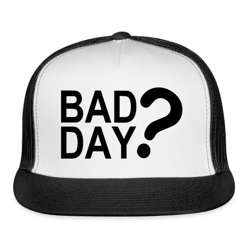 Bad Day? - Trucker Cap