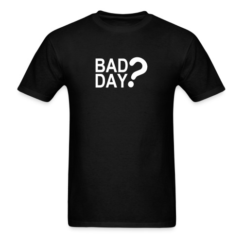 Bad Day? - Men's T-Shirt