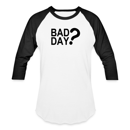 Bad Day? - Baseball T-Shirt