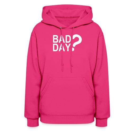 Bad Day? Flock  - Women's Hoodie