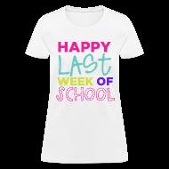 Women's T-Shirts ~ Women's T-Shirt ~ Happy Last Week of School | Bright | Women's Basic