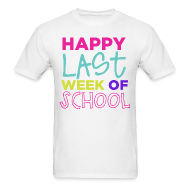 T-Shirts ~ Men's T-Shirt ~ New! Happy Last Week of School | Bright | Men's Basic
