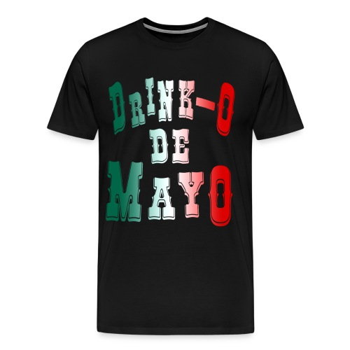 Drink-O De Mayo - Men's Premium T-Shirt
