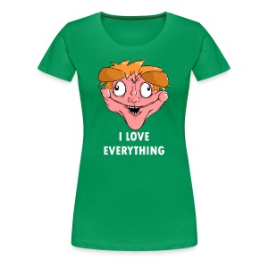 Women's Premium T-Shirt - Maybe you don't HATE EVERYTHING like I do, so why not choose the other extreme and show your blind love for everything with this tee.