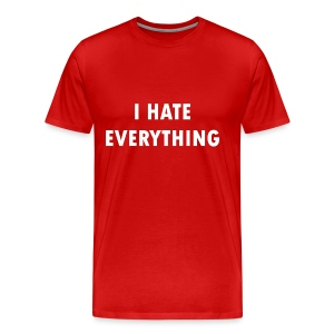 Men's Premium T-Shirt - I HATE EVERYTHING. Plain and simple.