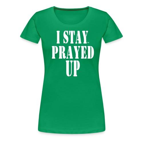 I Stay Prayed Up Tee - Women's Premium T-Shirt