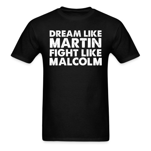 Preach Like Martin Fight Like Malcolm - Men's T-Shirt