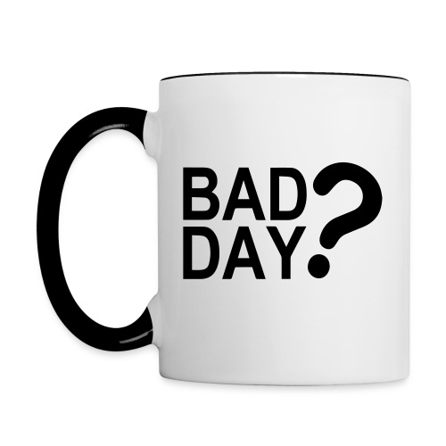 Bad Day? - Contrast Coffee Mug