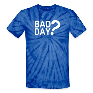 Bad Day? - Unisex Tie Dye T-Shirt