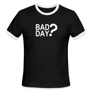 Bad Day? - Men's Ringer T-Shirt