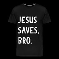 T-Shirts ~ Men's Premium T-Shirt ~ Jesus Saves Bro T Shirt