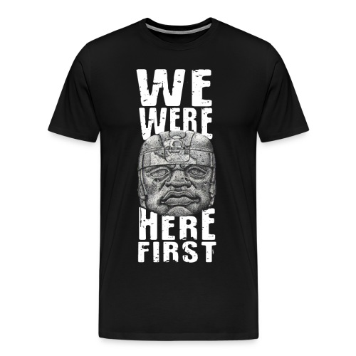 We Were Here First - Men's Premium T-Shirt