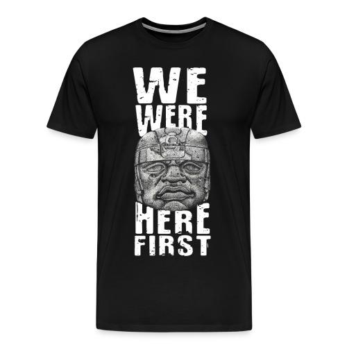 We Were Here First - Men's Premium T-Shirt