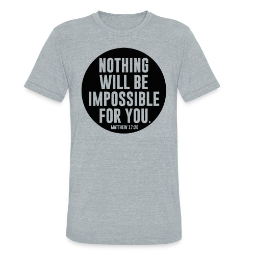 UNISEX NOTHING WILL BE IMPOSSIBLE FOR YOU MATTHEW 17:20 - Unisex Tri-Blend T-Shirt