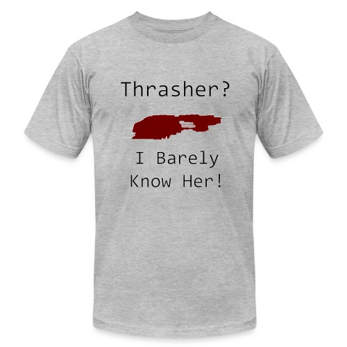 Thrasher? I Barely Know Her! - Men's Fine Jersey T-Shirt