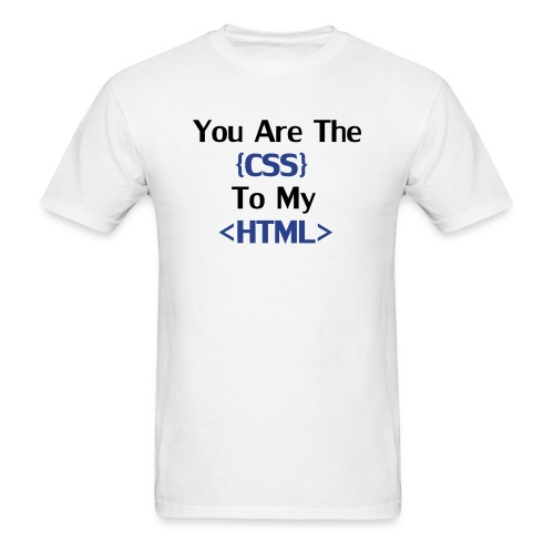 You are the CSS to my HTML - Men's T-Shirt