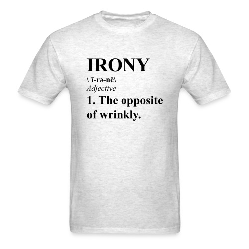 Irony - The opposite of wrinkly - Men's T-Shirt