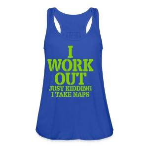 I Work Out Just Kidding I Take Naps Tanks - Women's Flowy Tank Top by Bella