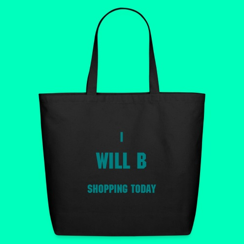I Will B Shopping Today Bag - Eco-Friendly Cotton Tote