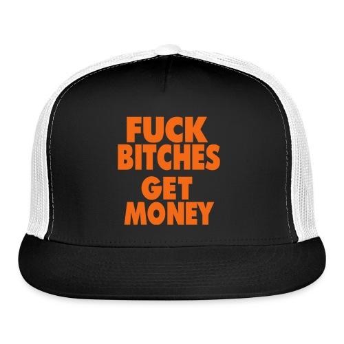 Fuck Bitches Get Money - Trucker Cap